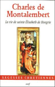 Charles de Montalembert - La vie de sainte Elisabeth de Hongrie.