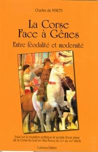 Charles de Peretti - La Corse face à Gênes - Entre féodalité et modernité.