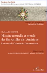 Charles de Rochefort - Histoire naturelle et morale des îles Antilles de l'Amérique - Livre second comprenant l'histoire morale.