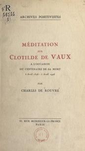Charles de Rouvre et Auguste Comte - Méditation sur Clotilde de Vaux - À l'occasion du centenaire de sa mort, 5 avril 1846-5 avril 1946.