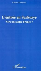 Charles Debbasch - L'entrée en Sarkozye - Vers une autre France ?.