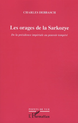 Charles Debbasch - Les orages de la Sarkozye - De la présidence impériale au pouvoir tempéré.