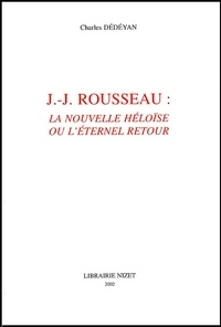 Charles Dédéyan - J-J Rousseau : La Nouvelle Héloïse ou l'éternel retour.
