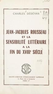 Charles Dédéyan - Jean-Jacques Rousseau et la sensibilité littéraire à la fin du XVIIIe siècle.