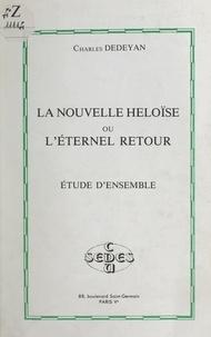 Charles Dédéyan - La nouvelle Héloïse ou L'éternel retour, de Jean-Jacques Rousseau - Étude d'ensemble.