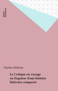 Charles Dédéyan - Le critique en voyage ou Esquisse d'une histoire littéraire comparée.