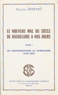 Charles Dédéyan - Le nouveau mal du siècle, de Baudelaire à nos jours (1) - Du postromantisme au symbolisme, 1840-1889.