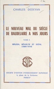 Charles Dédéyan - Le nouveau mal du siècle, de Baudelaire à nos jours (2) - Spleen, révolte et idéal dans la littérature européenne, 1889-1914.