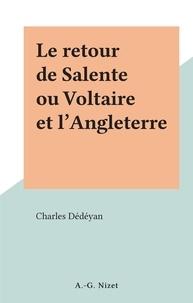 Charles Dédéyan - Le retour de Salente ou Voltaire et l'Angleterre.