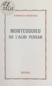 Charles Dédéyan - Montesquieu - Ou L'alibi persan.