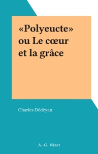 Charles Dédéyan - «Polyeucte» ou Le cour et la grâce.