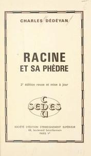 Charles Dédéyan - Racine et sa Phèdre.