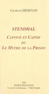 Charles Dédéyan - Stendhal, captivé et captif - Ou Le mythe de la prison.
