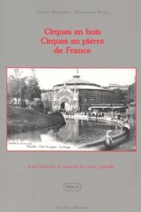Charles Degeldère et Dominique Denis - Cirques en bois, Cirques en pierre de France : leur histoire à travers la carte postale - Tome 2.