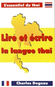 Charles Degnau - Lire et écrire la langue thaï.