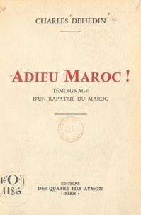 Charles Dehedin - Adieu Maroc ! - Témoignage d'un rapatrié du Maroc.