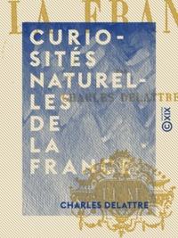 Charles Delattre - Curiosités naturelles de la France.
