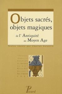 Charles Delattre - Objets sacrés, objets magiques - De l'Antiquité au Moyen Age.