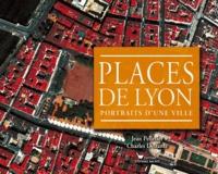 Charles Delfante et Jean Pelletier - Places de Lyon - Portraits d'une ville.