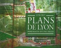Charles Delfante et Jean Pelletier - Plans de Lyon - Portraits d'une ville 1350-2015.