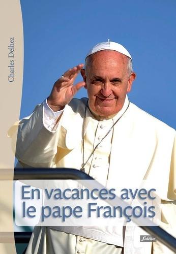Charles Delhez - En vacances avec le pape François.