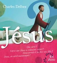 Charles Delhez - Jésus, qui est-il ?... - Et 62 autres questions.