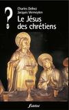 Charles Delhez et Jacques Vermeylen - Le Jésus des chrétiens.
