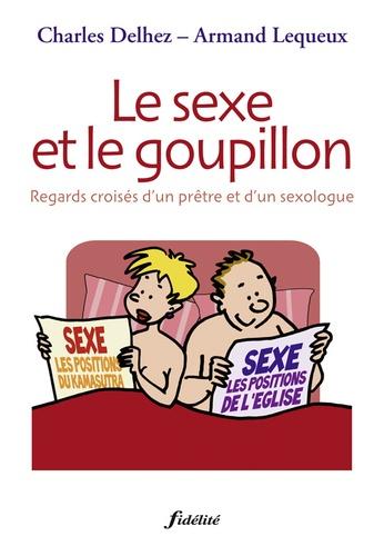 Charles Delhez et Armand Lequeux - Le sexe et le goupillon - Regards croisés d'un prêtre et d'un sexologue.