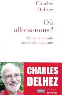 Charles Delhez - Où allons-nous ? - De la modernité au transhumanisme.