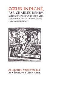 Charles Denby - Coeur indigné - Autobiographie d'un ouvrier noir.