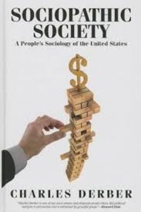 Charles Derber - Sociopathic Society - A People's Sociology of the United States.