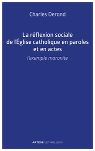 Charles Derond - La réflexion sociale de l'Église catholique en paroles et en actes - L'exemple maronite.