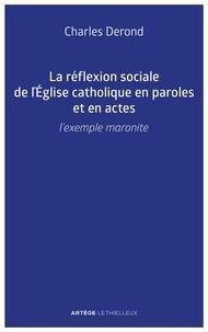 Charles Derond - La réflexion sociale de l'Eglise catholique en paroles et en actes - L'exemple maronite.