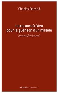 Charles Derond - Le recours à Dieu pour la guérison d'un malade - Une prière  juste ?.