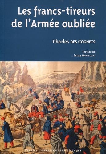 Charles Des Cognets - Les francs-tireurs de l'armée oubliée.