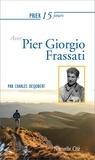 Charles Desjobert - Prier 15 jours avec Pier Giorgio Frassati.