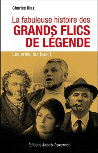 Charles Diaz - La fabuleuse histoire des grands flics de légende.