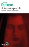 Charles Dickens - A lire au crépuscule et autres histoires de fantômes.