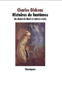 Charles Dickens - Histoires de fantômes - Un chant de Noël et autres récits.