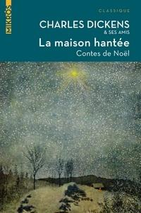 Charles Dickens - La maison hantée - Contes de Noël.