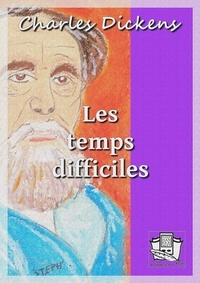 Charles Dickens et William Hugues - Les temps difficiles.