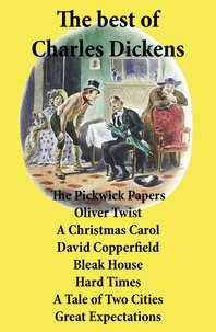 Charles Dickens - The best of Charles Dickens: The Pickwick Papers, Oliver Twist, A Christmas Carol, David Copperfield, Bleak House, Hard Times, A Tale of Two Cities, Great Expectations - All Unabridged.