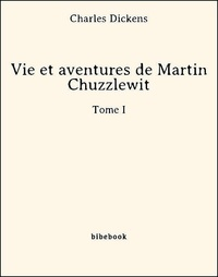 Charles Dickens - Vie et aventures de Martin Chuzzlewit - Tome I.