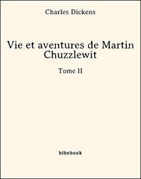 Charles Dickens - Vie et aventures de Martin Chuzzlewit - Tome II.