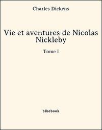 Charles Dickens - Vie et aventures de Nicolas Nickleby - Tome I.