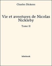 Charles Dickens - Vie et aventures de Nicolas Nickleby - Tome II.