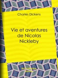 Charles Dickens - Vie et aventures de Nicolas Nickleby.