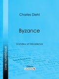 Charles Diehl et  Ligaran - Byzance - Grandeur et Décadence - L'évolution de l'histoire byzantine, Les causes de la grandeur de Byzance, Les causes de sa décadence, La civilisation byzantine et son influence, L'héritage de Byzance.