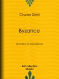 Charles Diehl - Byzance - Grandeur et Décadence - L'évolution de l'histoire byzantine, Les causes de la grandeur de Byzance, Les causes de sa décadence, La civilisation byzantine et son influence, L'héritage de Byzance.