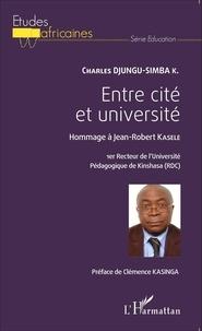 Charles Djungu-Simba - Entre cité et université - Hommage à Jean-Robert Kasele, 1er recteur de l'Université Pédagogique de Kinshasa (RDC).